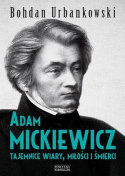 Okładka książki - Adam Mickiewicz. Tajemnice wiary, miłości i śmierci