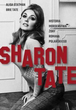 Okładka książki - Sharon Tate. Historia morderstwa żony Romana Polańskiego
