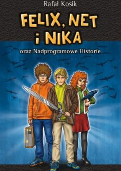 Okładka książki - Felix, Net i Nika oraz Nadprogramowe Historie