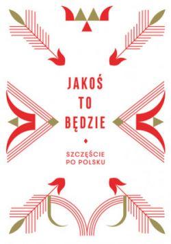 Okładka książki - Jakoś to będzie. Szczęście po polsku