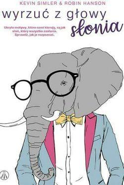 Okładka książki - Wyrzuć z głowy słonia. Ukryte motywy, które nami kierują, są jak słoń, który wszystko zasłania. Sprawdź, jak je rozpoznać.