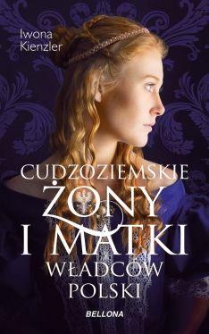 Okładka książki - Cudzoziemskie żony i matki władców Polski