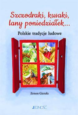 Okładka książki - Szczodraki, kusaki, lany poniedziałek... Polskie tradycje ludowe