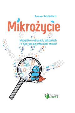 Okładka książki - Mikrożycie. Wszystko o wirusach, bakteriach i o tym, jak się przed nimi chronić