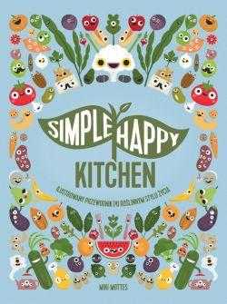 Okładka książki - Simpe Happy Kitchen. ilustrowany przewodnik po roślinnym stylu życia