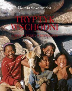 Okładka książki - Tryptyk wschodni. Tybet, Mongolia, Chiny