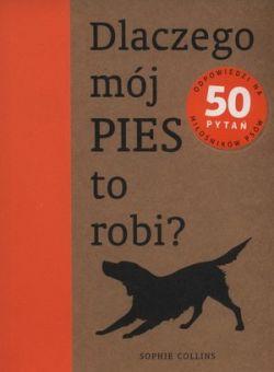 Okładka książki - Dlaczego mój pies to robi?