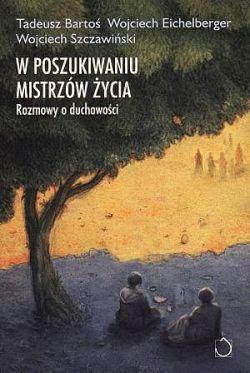 Okładka książki - W poszukiwaniu mistrzów życia. Rozmowy o duchowości