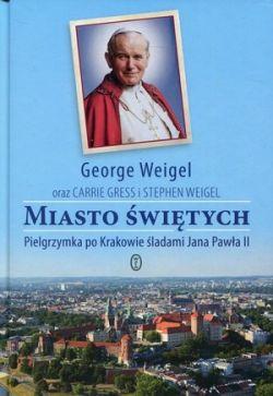 Okładka książki - Miasto świętych. Pielgrzymka po Krakowie śladami Jana Pawła II