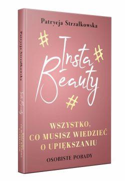 Okładka książki - Insta Beauty.Wszystko co musisz wiedzieć o upiększaniu