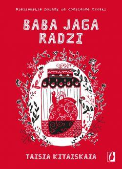 Okładka książki - Baba Jaga radzi. Nieziemskie porady na codzienne troski