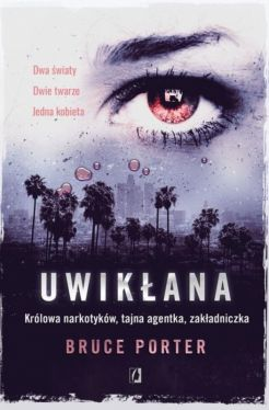 Okładka książki - Uwikłana . Królowa narkotyków, tajna agentka, zakładniczka