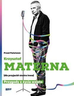 Okładka książki - Przed Państwem Krzysztof Materna (dla przyjaciół siostra Irena). Przygody z życia wzięte