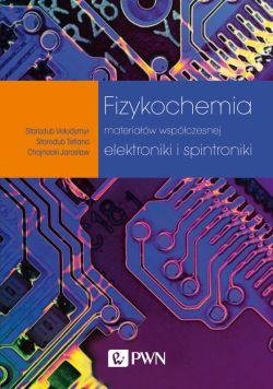 Okładka książki - Fizykochemia materiałów współczesnej elektroniki i spintroniki