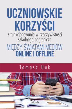 Okładka książki - Uczniowskie korzyści z funkcjonowania w rzeczywistości szkolnego pogranicza między światami mediów online i offline