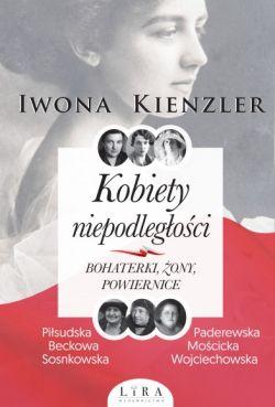 Okładka książki - Kobiety niepodległości. Bohaterki, żony, powiernice