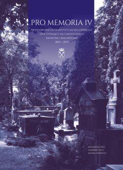 Okładka książki - Pro Memoria IV. Profesorowie Uniwersytetu Jagiellońskiego spoczywający na cmentarzach Krakowa i Małopolski. 1803-2019