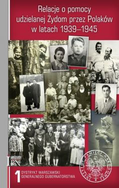 Okładka książki - Relacje o pomocy udzielanej Żydom przez Polaków w latach 1939–1945. Tom 1