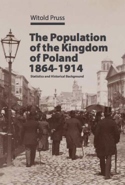 Okładka książki - The Population of the Kingdom of Poland, 1864–1914: Statistics and Historical Background