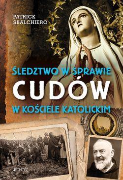Okładka książki - Śledztwo w sprawie cudów w Kościele katolickim