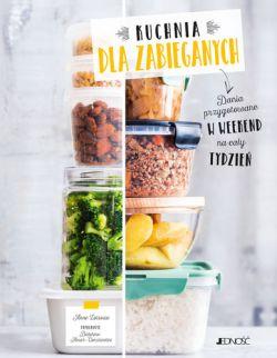 Okładka książki - Kuchnia dla zabieganych. Dania przygotowane w weekend na cały tydzień