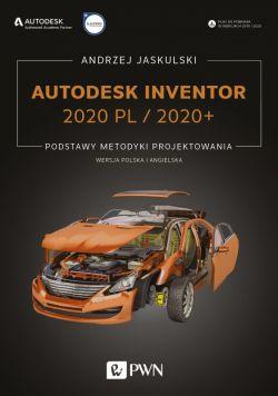 Okładka książki - Autodesk Inventor 2020 PL / 2020+. Podstawy metodyki projektowania. Wersja polska i angielska