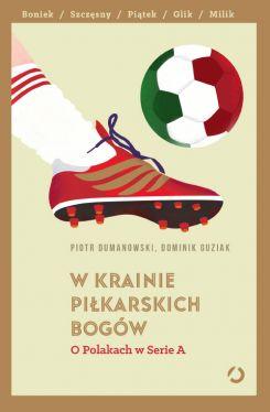 Okładka książki - W krainie piłkarskich bogów. O Polakach w Serie A