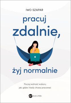 Okładka książki - Pracuj zdalnie, żyj normalnie