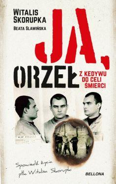 Okładka książki - Ja, Orzeł. Z Kedywu do celi śmierci
