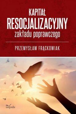 Okładka książki - Kapitał resocjalizacyjny zakładu poprawczego