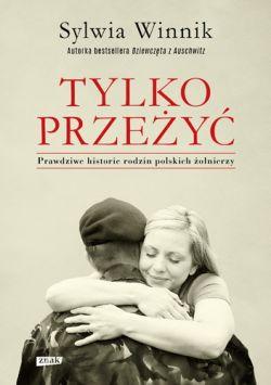 Okładka książki - Tylko przeżyć. Prawdziwe historie rodzin polskich żołnierzy