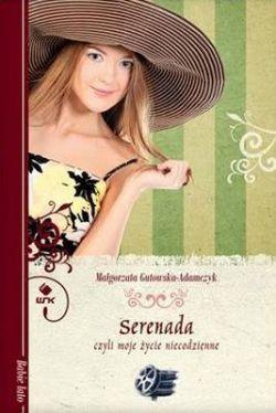 Okładka książki - Serenada, czyli moje życie niecodzienne