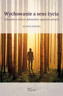 Okładka książki - Wychowanie a sens życia. Człowiek w obliczu dylematów egzystencjalnych