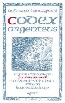 Okładka książki - Codex argenteus, czyli srebrna księga fratri Vincentii od czarnych mnichów zakonu kaznodziejskiego