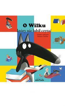 Okładka książki - O Wilku, który nie lubił czytać