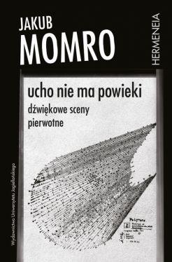 Okładka książki - Ucho nie ma powieki. Dźwiękowe sceny pierwotne
