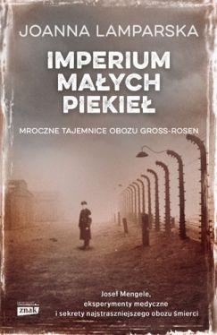Okładka książki - Imperium małych piekieł. Mroczne tajemnice obozu Gross-Rosen
