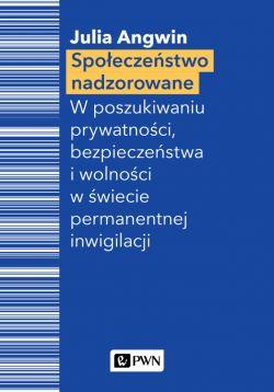 Okładka książki - Społeczeństwo nadzorowane. W poszukiwaniu prywatności, bezpieczeństwa i wolności w świecie permanentnej inwigilacji
