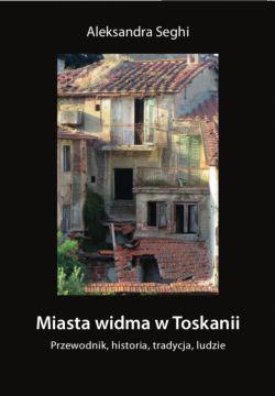 Okładka książki - Miasta widma w Toskanii. Przewodnik, historia, tradycja, ludzie