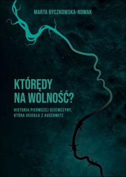 Okładka książki - Którędy na wolność ? Historia pierwszej dziewczyny, która uciekła z Auschwitz