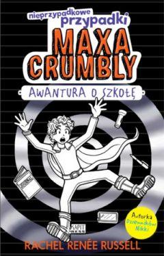 Okładka książki - Nieprzypadkowe przypadki Maxa Crumbly. Awantura o szkołę