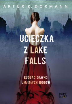 Okładka książki - Ucieczka z Lake Falls. Budząc dawno umarłych bogów