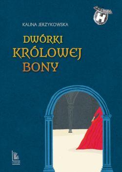 Okładka książki - Dwórki królowej Bony
