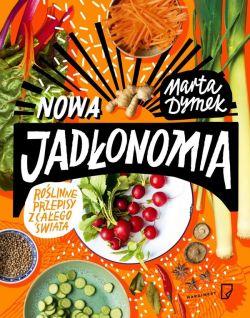 Okładka książki - Nowa Jadłonomia.  Roślinne przepisy z całego świata