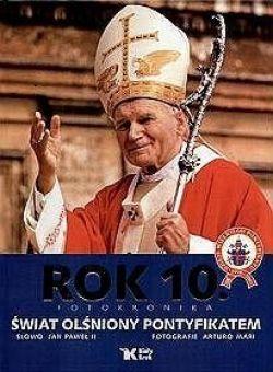 Okładka książki - Dzieje wielkiego pontyfikatu Jana Pawła II. Rok 10. Świat olśniony pontyfikatem