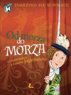 Okładka książki - Od morza do morza - Zdarzyło się w Polsce