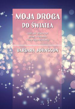Okładka książki - Moja droga do światła, czyli jak otworzyć drzwi kredensu i inne opowiadania