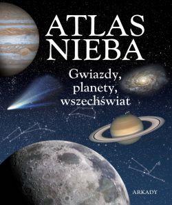 Okładka książki - Atlas nieba. Gwiazdy, planety, wszechświat