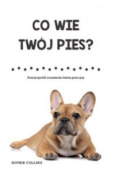 Okładka książki - Co wie Twój pies?