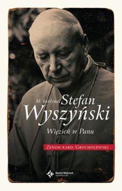 Okładka książki - Bł. Kardynał Wyszyński. Więzień w Panu